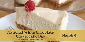 National White Chocolate Cheesecake Day - March 6
