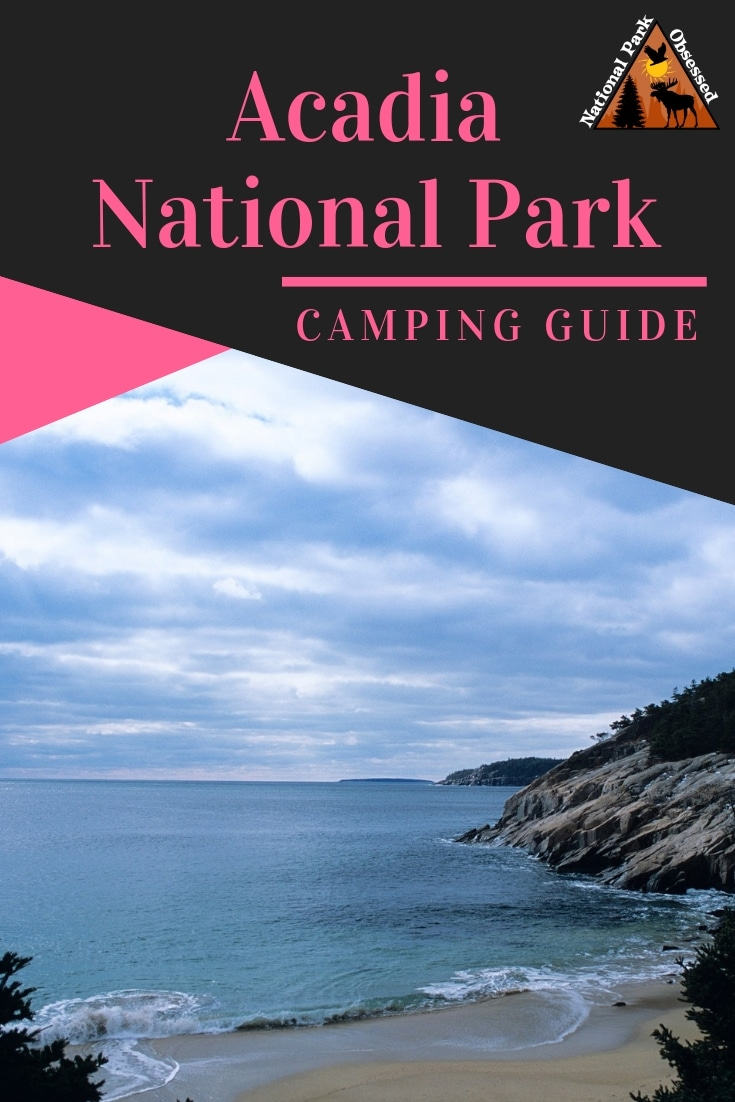 Planning on going camping in Acadia National Park?  Confused about which campsite to pick. National Park Obsessed\'s Ultimate Guide is here to help.  