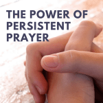 Hands folded in prayer with title The Power of Persistent Prayer - Part 2