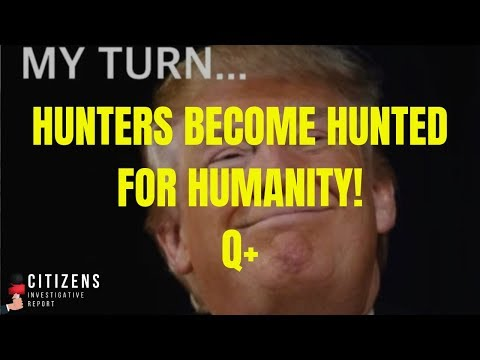 Hunters Become the Hunted for Humanity Q+  – Posts 7/10/19