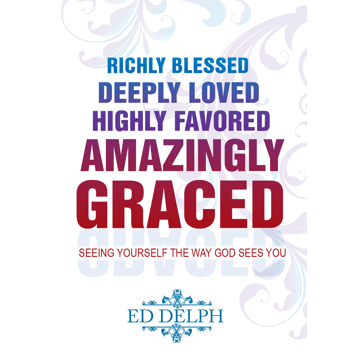 Richly Blessed, Deeply Loved, Highly Favored, Amazingly Graced