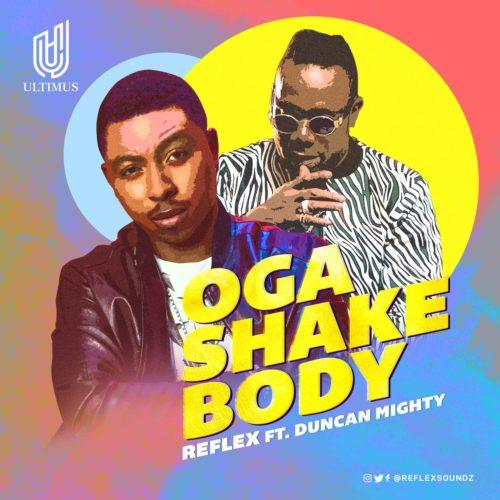 Reflex ft. Duncan Mighty – Oga Shake Body