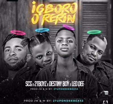 Destiny Boy Ft. 2Tboyz, SCG & Leo Dee – Igboro O Rerin