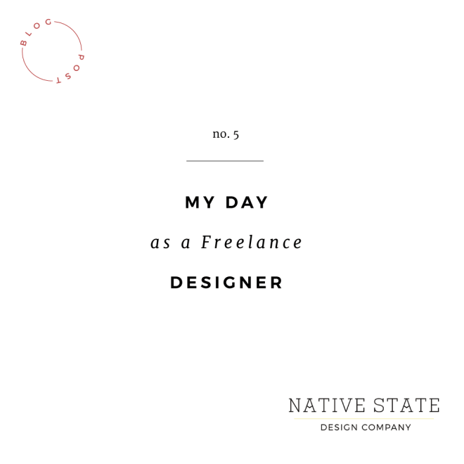 My Day as a Freelance Designer | Native State Design Co.