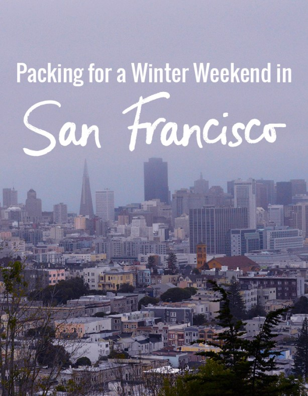 packing for a winter weekend in San Francisco