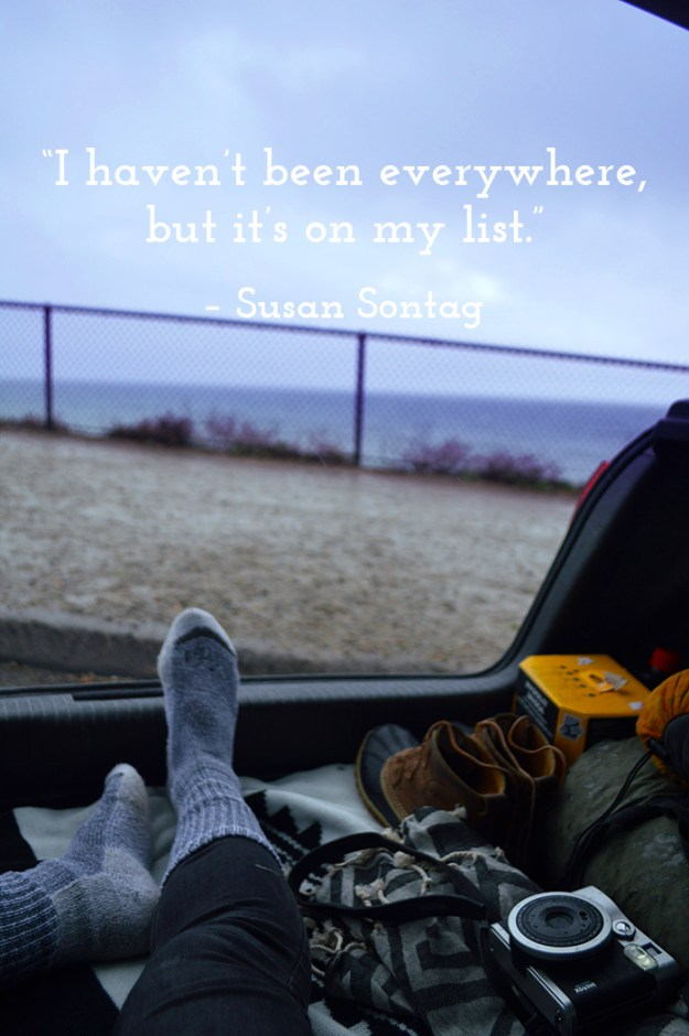 """I haven't been everywhere, but it's on my list"" – Susan Sontag"