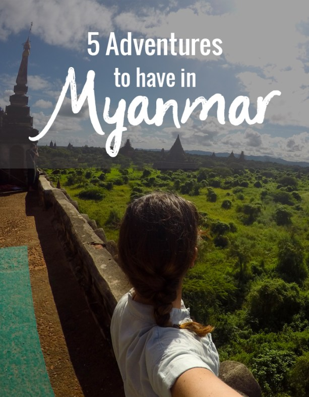 five adventures to have in Myanmar