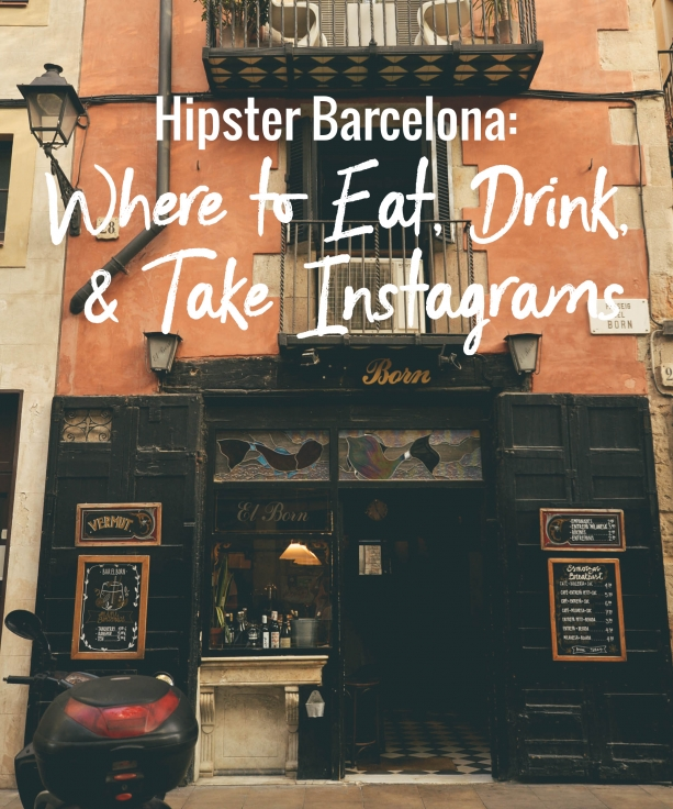 Hipster Barcelona: Where to Eat, Drink, & Take Instagrams