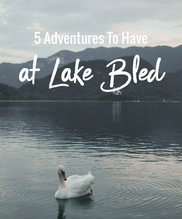 5 Adventures to have at Lake Bled