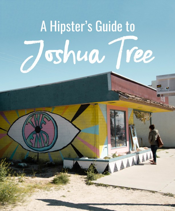 A Hipster's Guide to Joshua Tree