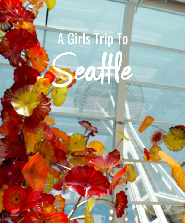 A Girls Trip to Seattle