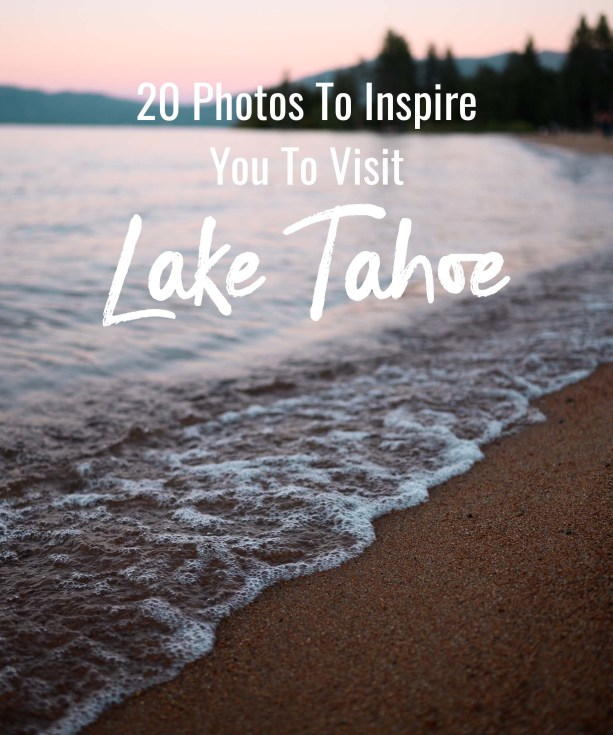 20 photos to inspiure you to visit Lake Tahoe