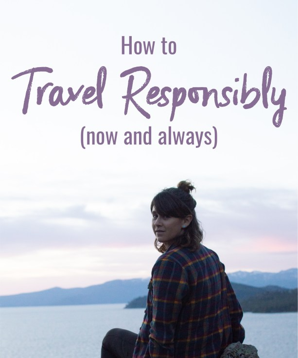 How to Travel Responsibly (now and always)