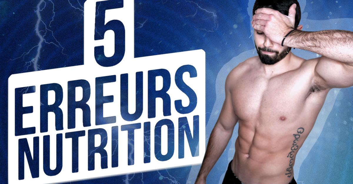 5 ERREURS FATALES en NUTRITION pour PRENDRE DU MUSCLE !