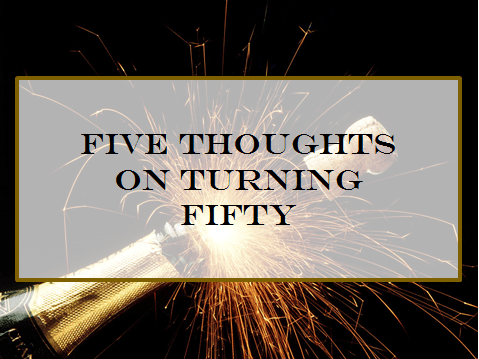 life advice, turning fifty, turning 50, aging, life lessons