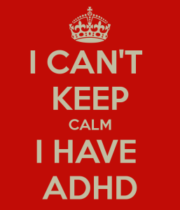 I Can't Keep Calm I Have ADHD