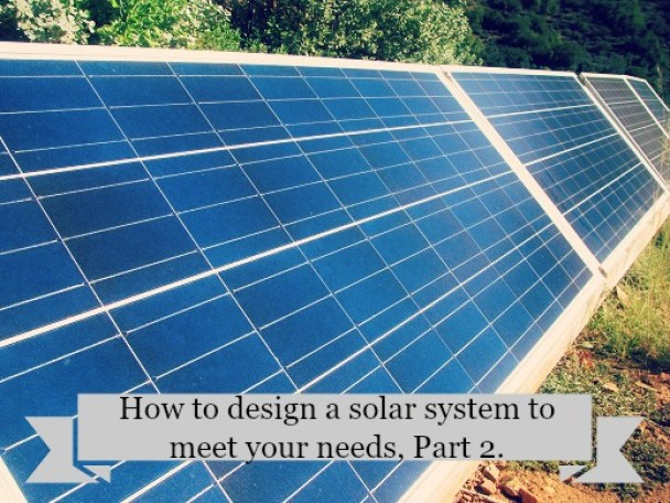 How to design a solar system to meet your needs, Part 2