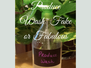 Produce Wash: Fake or Fabulous?