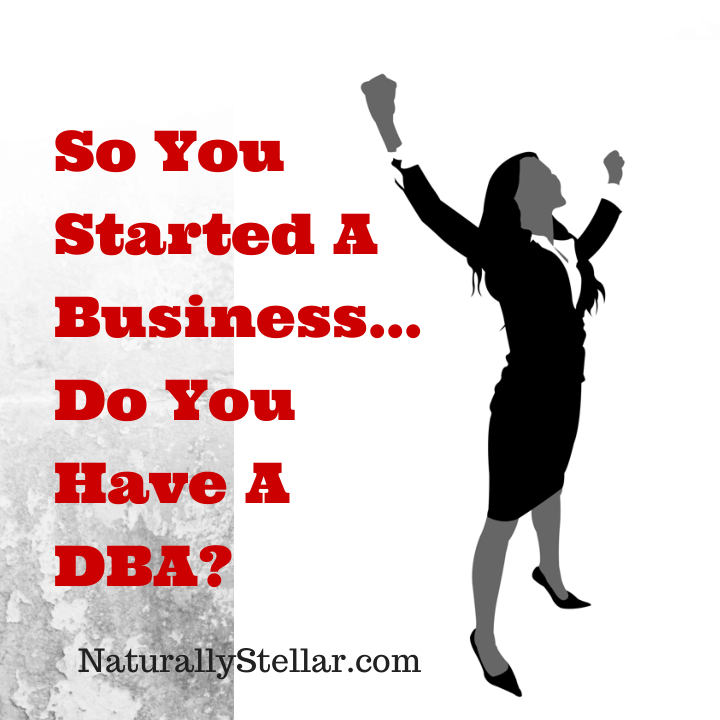 So You Started A Business, Do You Have A DBA? ⋆ Naturally Stellar