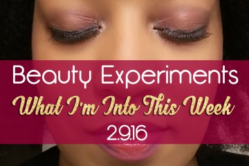 Beauty Experiments 2.9.16 | Naturally Stellar