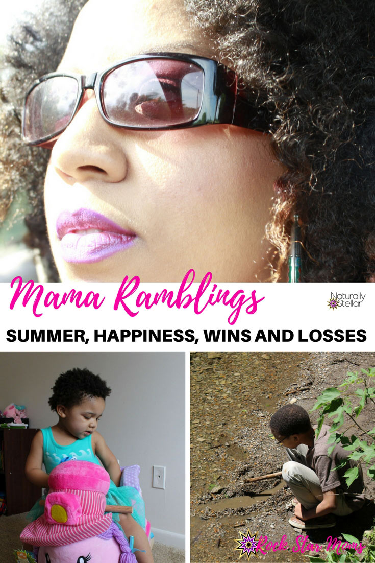 Mama Ramblings Summer, Happiness, Wins and Losses | Naturally Stellar