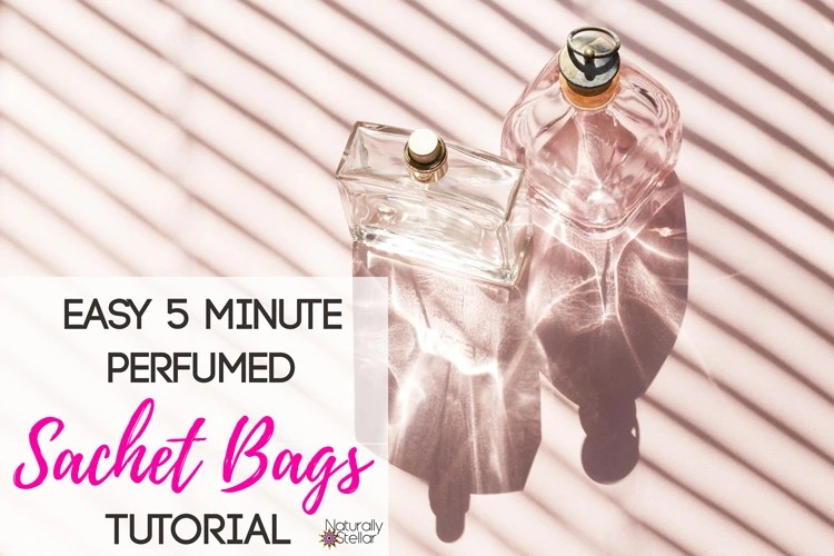 How To Make A Perfumed Lingerie Sachet Tutorial | Naturally Stellar