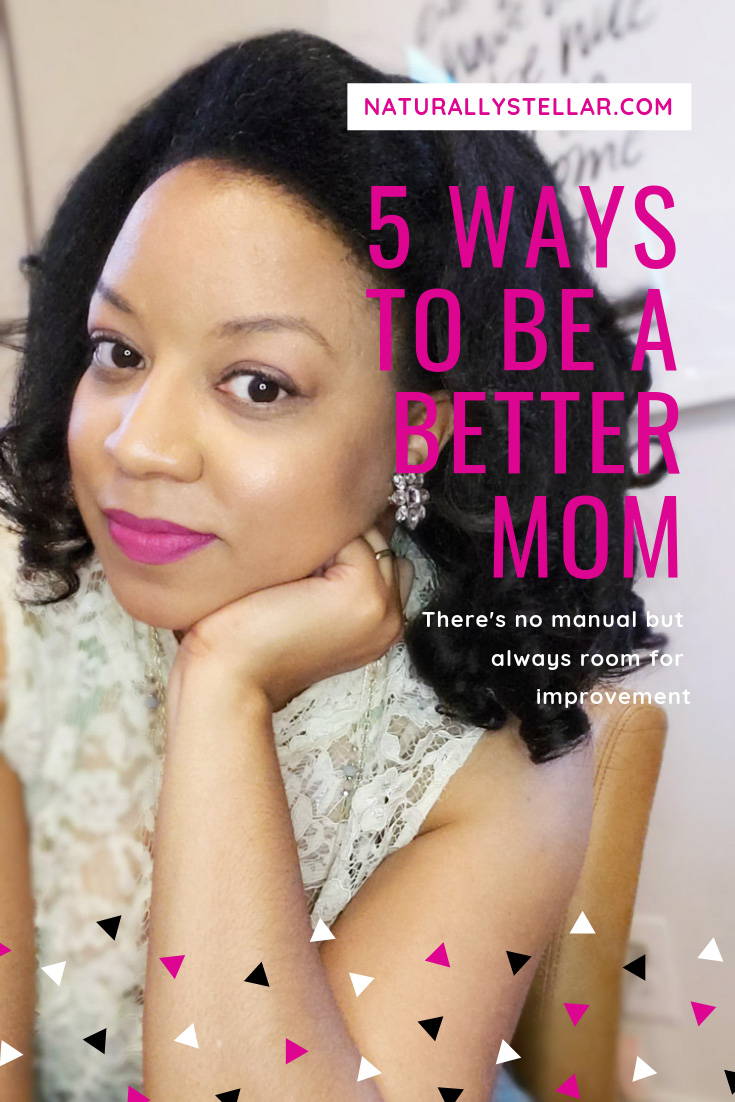 5 Ways To Be A Better Mom | Naturally Stellar