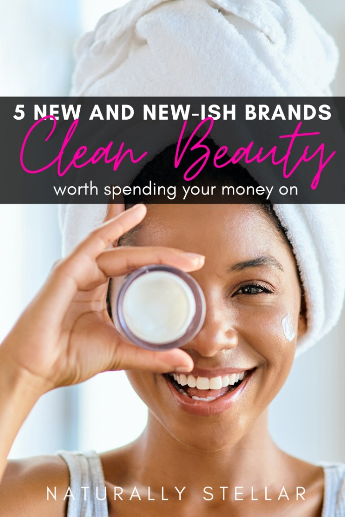 5 Clean Beauty Brands Worth Giving A Try | Naturally Stellar