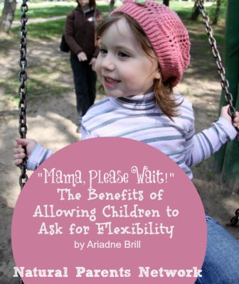 Mama Please Wait! The Benefits of Allowing Children to Ask for Flexibilty