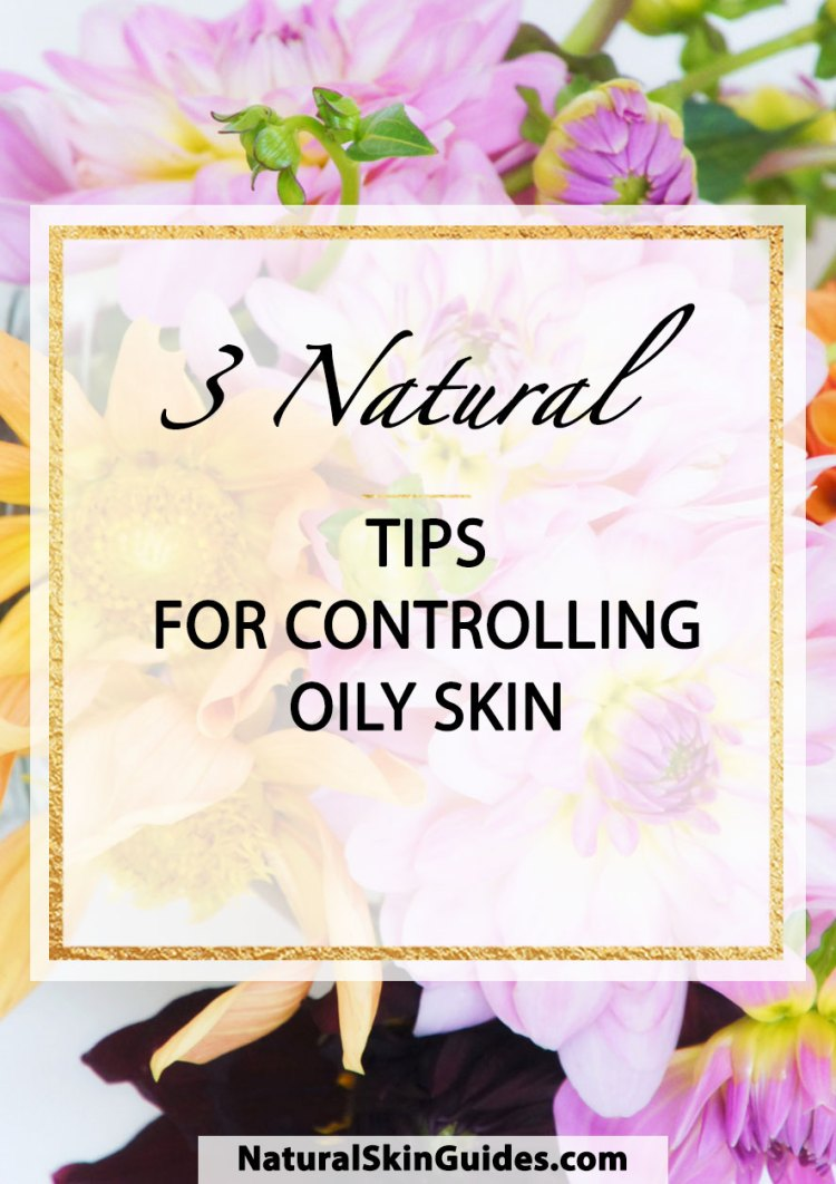 flowers - 3 natural tips for controlling oily skin