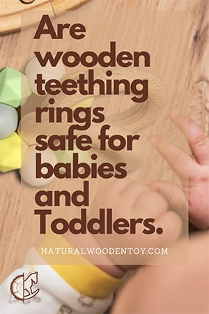 Are wooden teething rings safe for babies and Toddlers