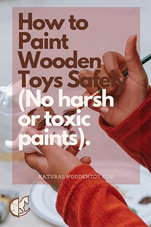 How to Paint Wooden Toys Safely (No harsh or toxic paints)