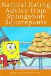 Natural Eating Advice from Spongebob Squarepants