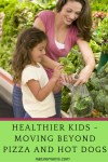 Healthier Kids – Moving Beyond Pizza and Hot Dogs