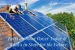 Facts on Solar Power Today and What's in Store for the Future