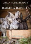 Urban Homesteading – Raising Rabbits