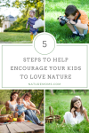 5 Steps to Help Encourage Your Kids to Love Nature