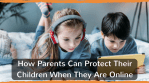 How Parents Can Protect Their Children When They Are Online