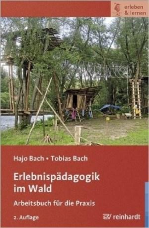 Erlebnispädagogik im Wald - Hajo Bach, Tobias Bach