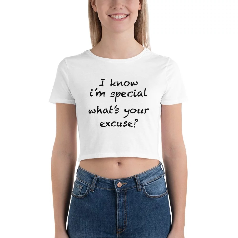 I know I'm special, what's your excuse crop tee
