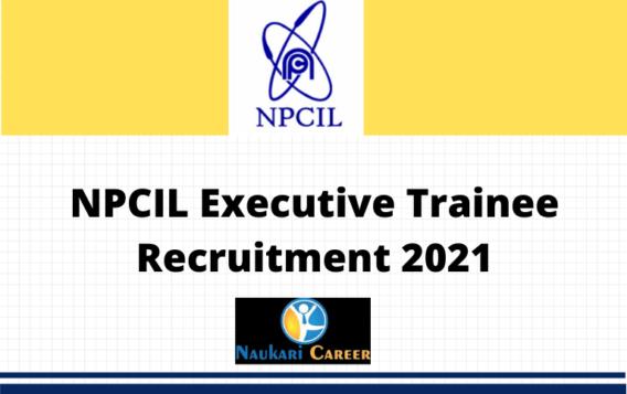 NPCIL Executive Trainee Recruitment 2021
