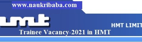 Apply for Trainee (ITI & Diploma) Vacancy-2021 in HMT, Last Date-10/04/2021