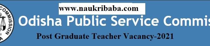 Apply - Post Graduate Teacher Vacancy-2021 in OPSC, Last Date- 23/04/2021.