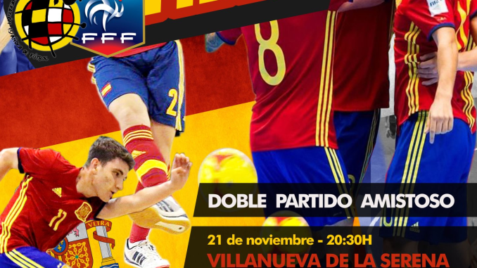 ESPAÑA-FRANCIA de Fútbol Sala Sub-19 en Villanueva de la Serena y Navalmoral de la Mata