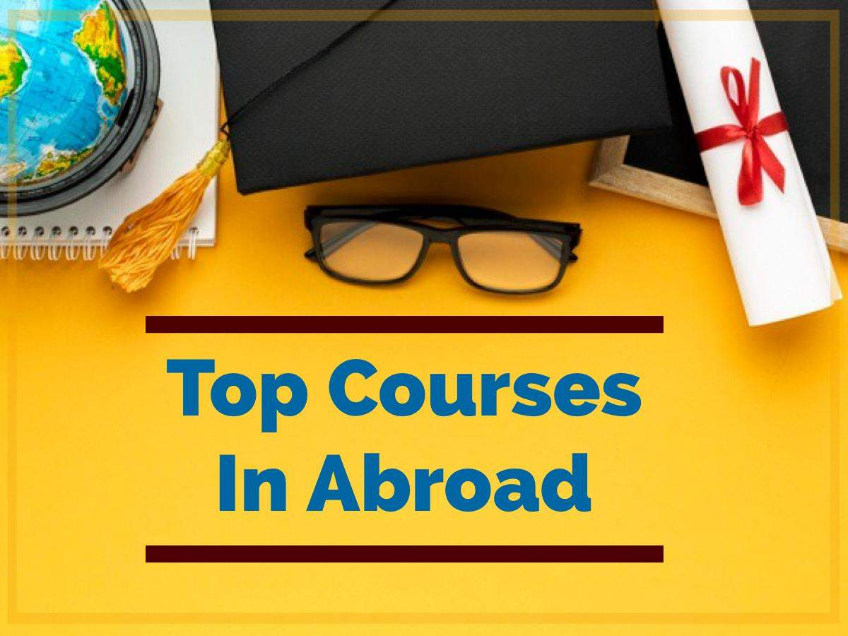 Best Courses Abroad: Top Courses Abroad: Want to Study Abroad?  Learn about these top courses – Top 5 courses to study abroad in 2021