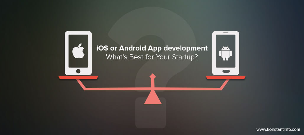 What's best for your startup?IOS or Android App.