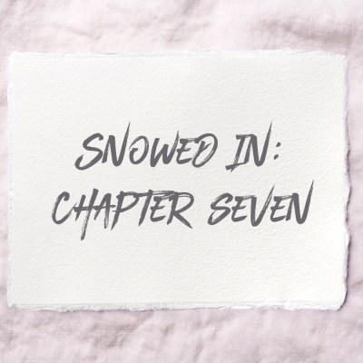 Snowed In: Chapter Seven