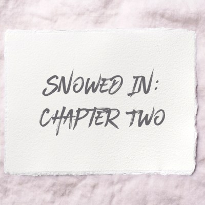 Snowed In: Chapter Two