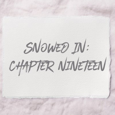 Snowed In: Chapter Nineteen