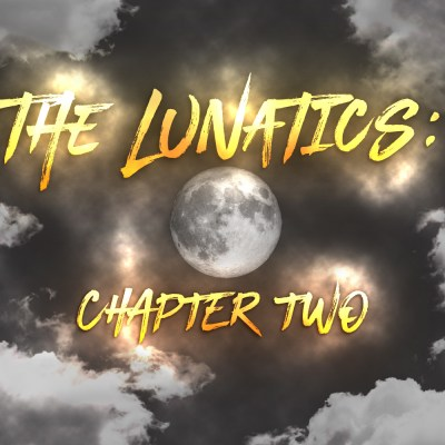 The Lunatics: Chapter Two
